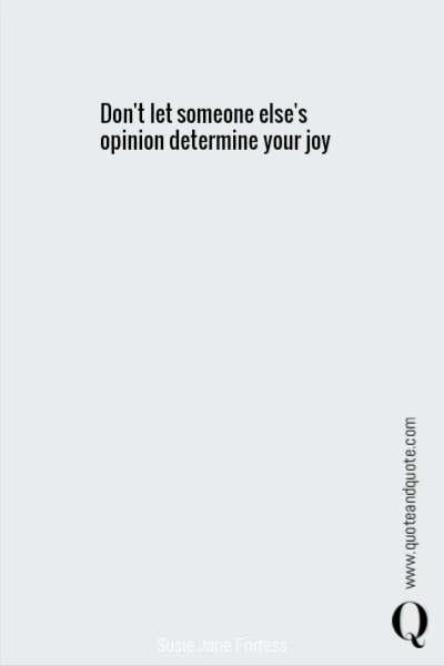 Don't let someone else's opinion determine your joy