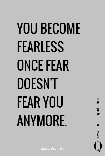 YOU BECOME FEARLESS ONCE FEAR 