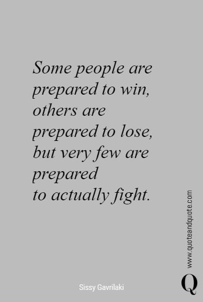 Some people are prepared to win, others are prepared to lose, 