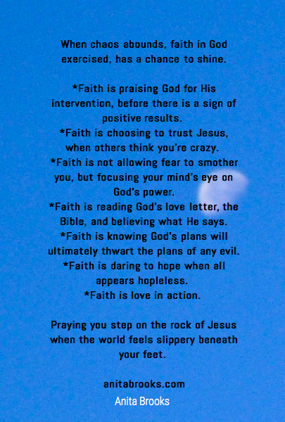 When chaos abounds, faith in God exercised, has a chance to shine.