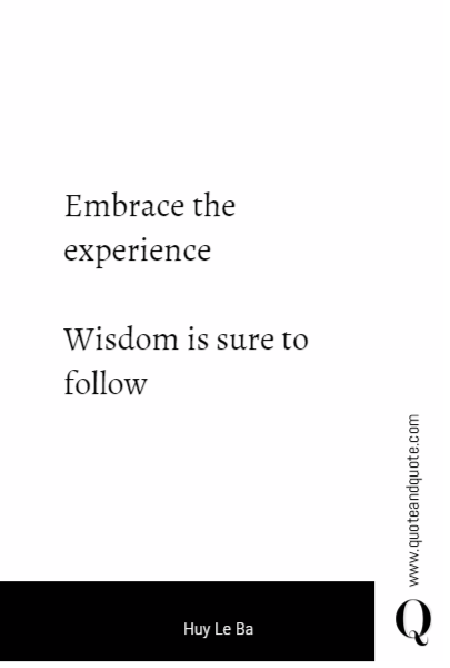 Embrace the experience