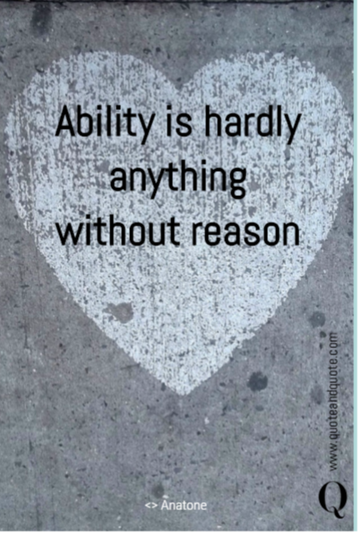 Ability      is   hardly anything without reason