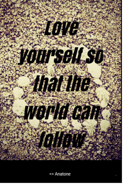 Love yourself so that the world can follow