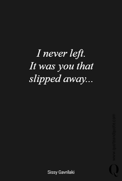 I never left.