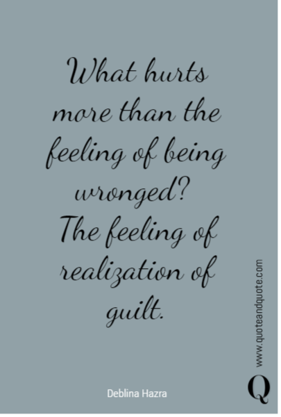 What hurts more than the feeling of being wronged? 