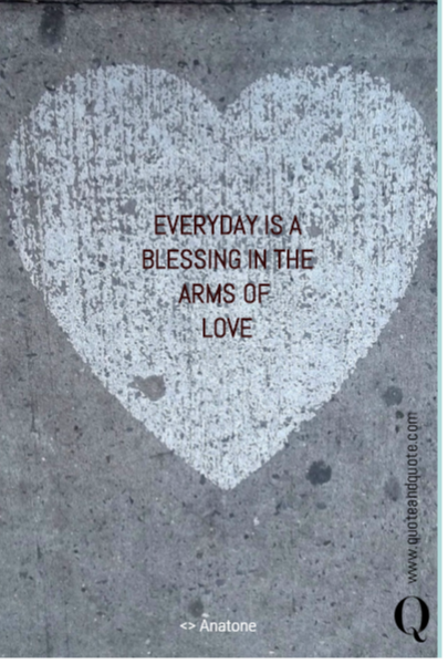 EVERYDAY IS A BLESSING IN THE ARMS OF 