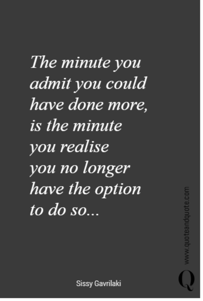 The minute you admit you could have done more, 