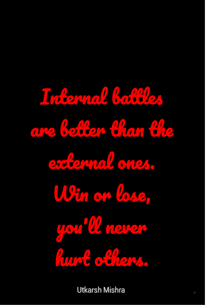 Internal battles are better than the external ones.