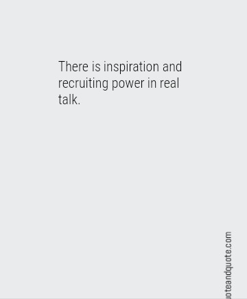 There is inspiration and recruiting power in real talk.