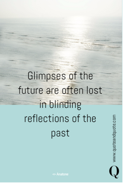 Glimpses of the future are often lost in  blinding reflections of the past