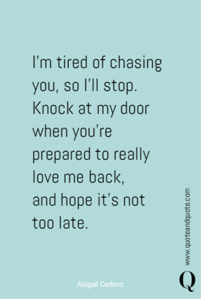 I'm tired of chasing you, so I'll stop.