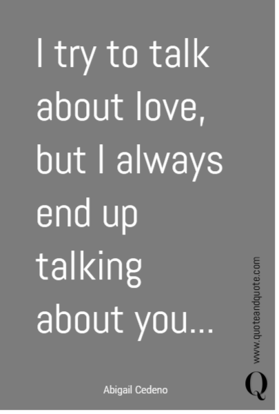 I try to talk about love, but I always end up talking about you...