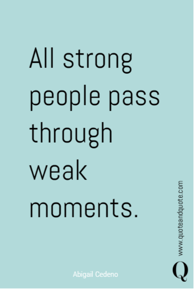 All strong people pass through weak moments.