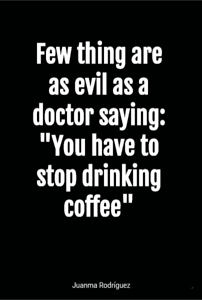 "Few thing are as evil as a doctor saying: ""You have to stop drinking