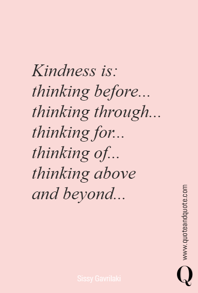 Kindness is: