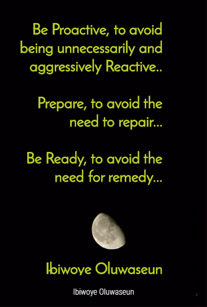 Be Proactive, to avoid being unnecessarily and aggressively Reactive..