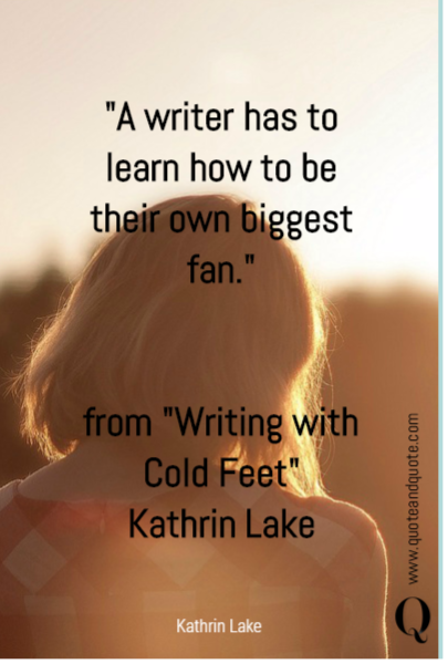 """A writer has to learn how to be their own biggest fan.""
