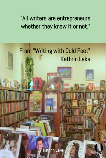 """All writers are entrepreneurs whether they know it or not.""