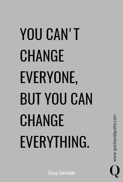 YOU CAN'T CHANGE EVERYONE, 