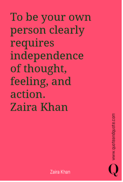 To be your own person clearly requires independence of thought, feeling, and action. 