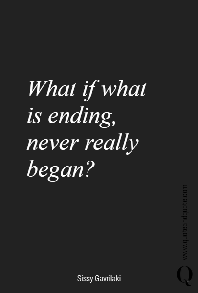 What if what is ending,