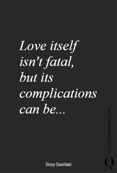 Love itself isn't fatal,