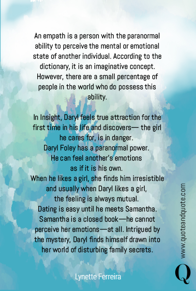 An empath is a person with the paranormal ability to perceive the mental or emotional state of another individual. According to the dictionary, it is an imaginative concept. However, there are a small percentage of people in the world who do possess this ability.