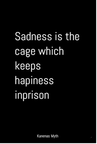 Sadness is the cage which keeps hapiness inprison