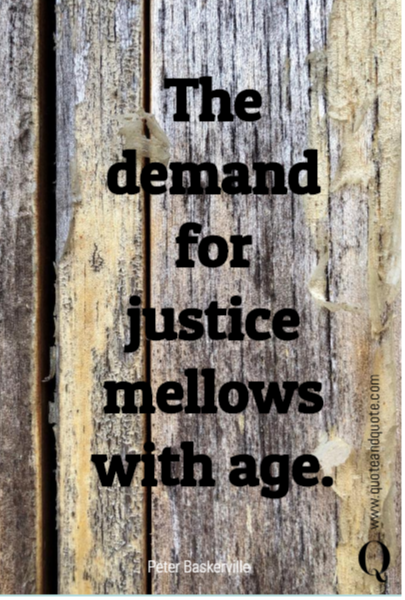 The demand for justice mellows with age.