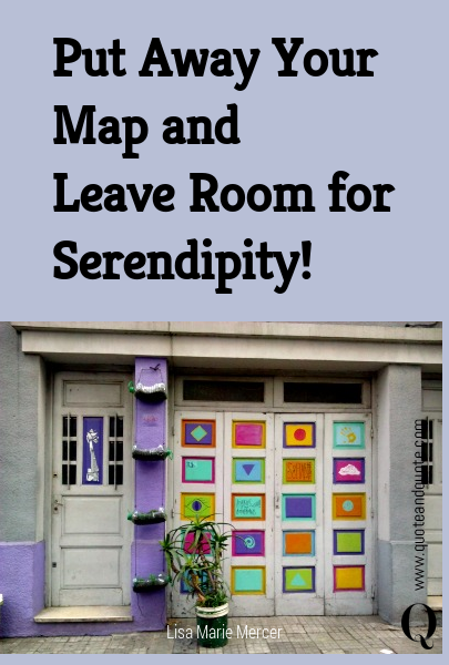 Put Away Your Map and  Leave Room for Serendipity!