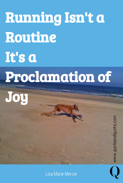 Running Isn't a Routine It's a Proclamation of      Joy