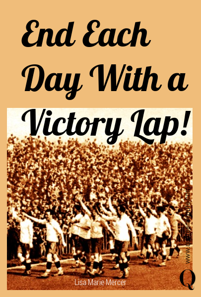 End Each Day With a Victory Lap!