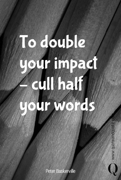 To double your impact - cull half your words