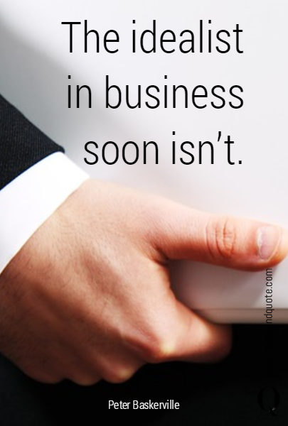 The idealist in business soon isn't.