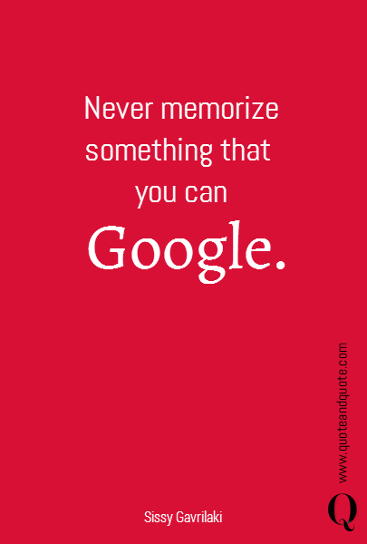 Never memorize something that 