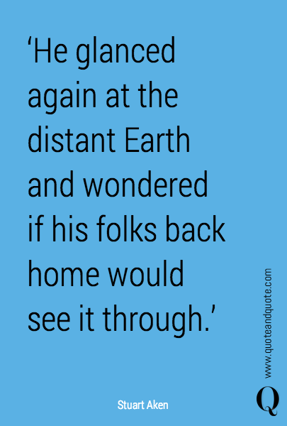 'He glanced again at the distant Earth and wondered if his folks back home would see it through.'