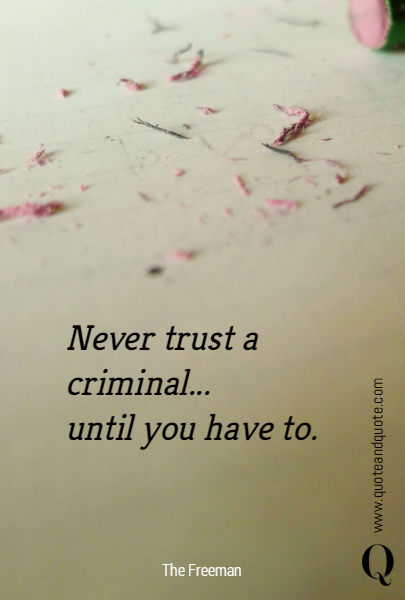 Never trust a criminal...