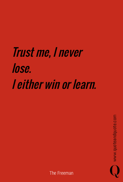 Trust me, I never lose.