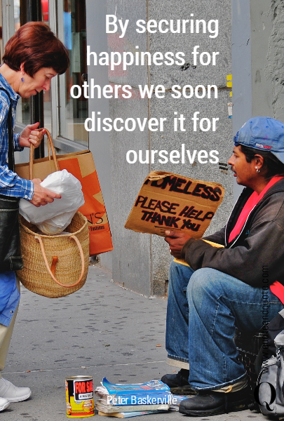 By securing happiness for others we soon discover it for ourselves