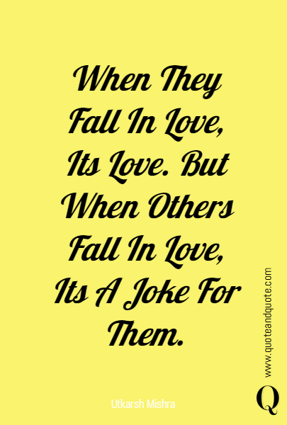 When They Fall In Love, Its Love. But When Others Fall In Love, Its A Joke For Them.