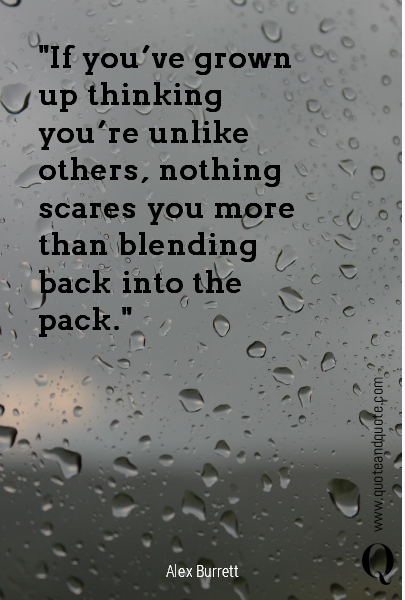 """If you've grown up thinking you're unlike others, nothing scares you more than blending