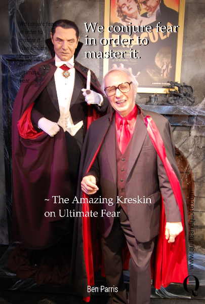 We conjure fear