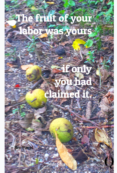 The fruit of your labor was yours