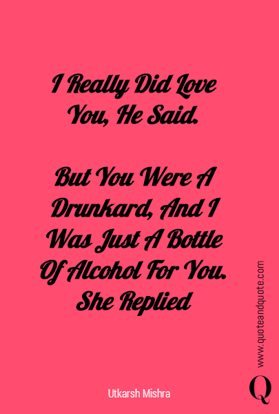 I Really Did Love You, He Said.
