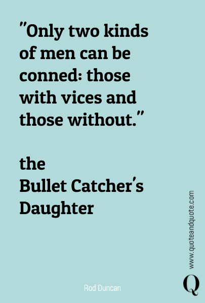 """Only two kinds of men can be conned: those with vices and those without.""