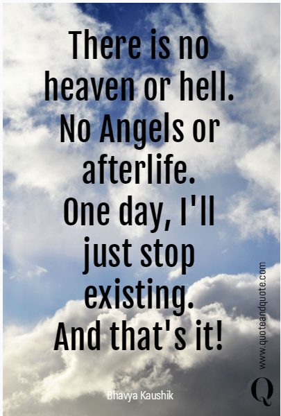 There is no heaven or hell.
