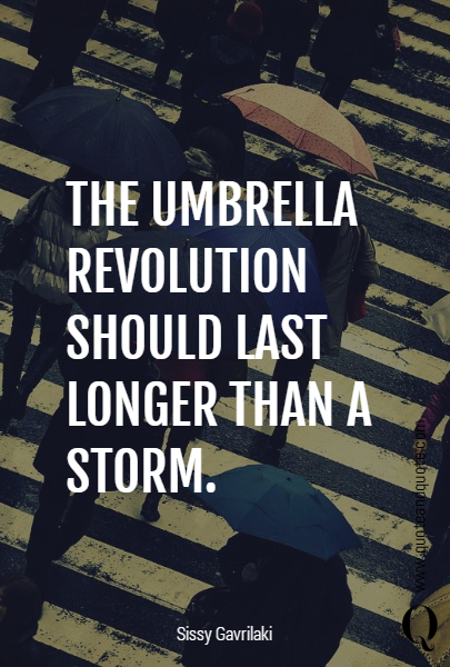 THE UMBRELLA REVOLUTION SHOULD LAST LONGER THAN A STORM.