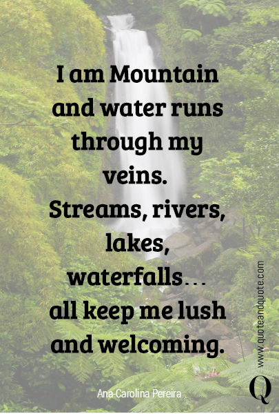 I am Mountain and water runs through my veins. 