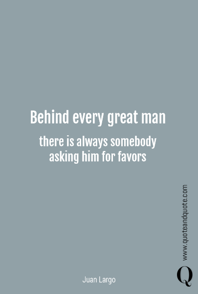 Behind every great man there is always somebody