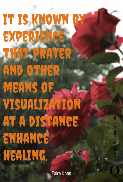 It is known by experience that prayer and other means of visualization at a distance enhance healing.